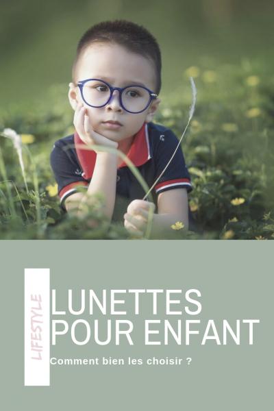 lunettes pour enfants comment bien les choisir