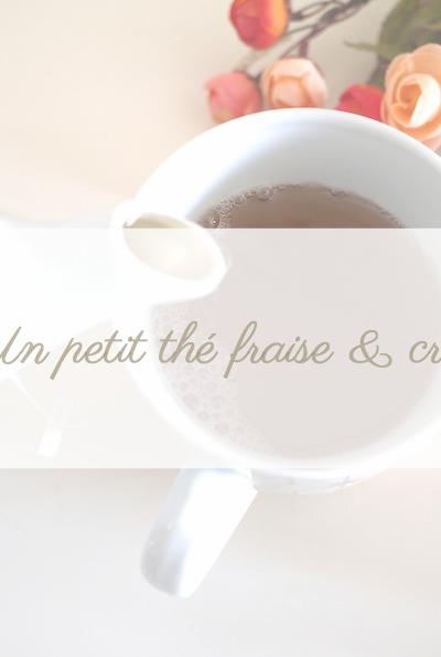 Moment de douceur avec un thé fraise & crème