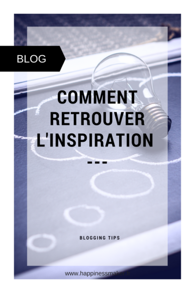Blogueurs : Comment retrouver l'inspiration : Mes 5 conseils.