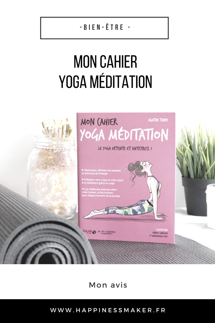 mon cahier yoga m ditation le yoga anti stress happiness maker. Black Bedroom Furniture Sets. Home Design Ideas