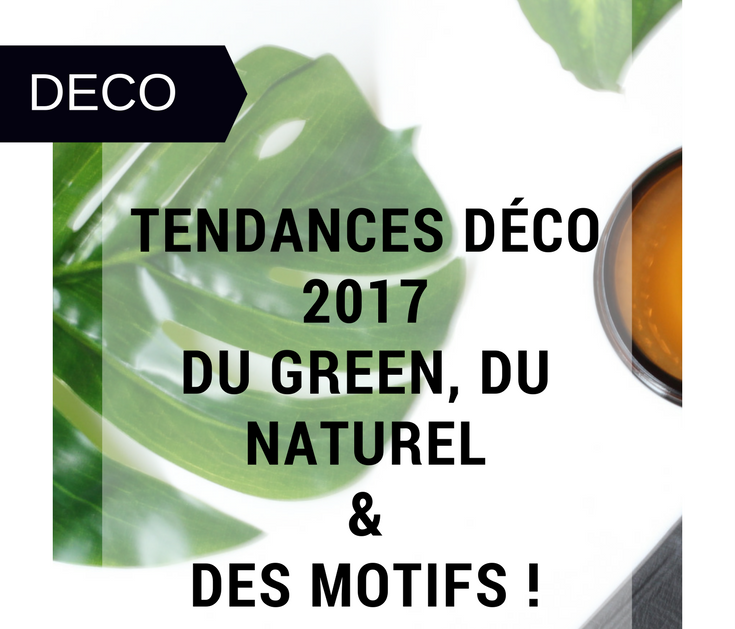 tendances d co 2017 green naturel et motifs happiness maker. Black Bedroom Furniture Sets. Home Design Ideas