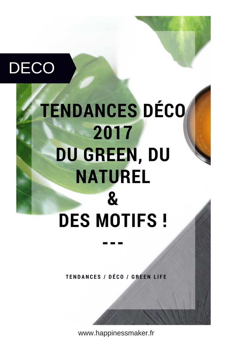 Tendances déco 2017 : Green, naturel et motifs